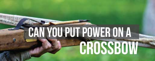 can you put power on crossbow